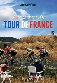 José-Alain Fralon - Les Secrets du Tour de France.