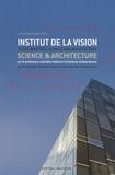 José-Alain Sahel et Jérôme Brunet - Institut de la Vision, les Quinze-Vingts, Paris - Science & architecture, édition bilingue français-anglais.
