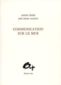 José-Angel Valente et Antoni Tàpies - Communication sur le mur.