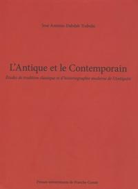 José-Antonio Dabdab Trabulsi - L'Antique et le Contemporain - Etudes de tradition classique et d'historiographie moderne de l'Antiquité.
