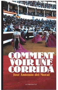 José-Antonio Del Moral - Comment voir une corrida.