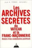 José-Antonio Ferrer-Benimeli - Les archives secrètes du Vatican et la Franc-maçonnerie. - Histoire d'une condamnation pontificale.