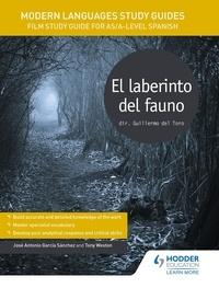 José Antonio García Sánchez et Tony Weston - Modern Languages Study Guides: El laberinto del fauno - Film Study Guide for AS/A-level Spanish.