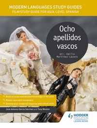 José Antonio García Sánchez et Tony Weston - Modern Languages Study Guides: Ocho apellidos vascos - Film Study Guide for AS/A-level Spanish.