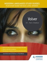 José Antonio García Sánchez et Tony Weston - Modern Languages Study Guides: Volver - Film Study Guide for AS/A-level Spanish.