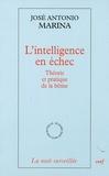 José Antonio Marina - L'intelligence en échec - Théorie et pratique de la bêtise.