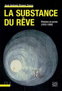 José Antonio Ramos Sucre - La substance du rêve - Poèmes en prose (1912-1930).