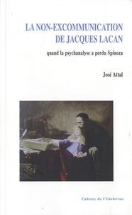 José Attal - La non-excommunication de Jacques Lacan - Quand la psychanalyse a perdu Spinoza.