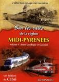 José Banaudo - Sur rails de la région Midi-Pyrénées - Volume 1, Entre Dordogne et Garonne.