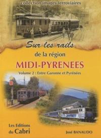 José Banaudo - Sur rails de Midi-Pyrénées - Volume 2, De la Garonne aux Pyrénées.