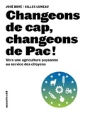 José Bové et Gilles Luneau - Changeons de cap, changeons de Pac ! - Vers une agriculture paysanne au service des citoyens.