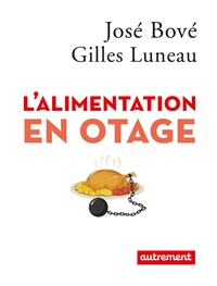 José Bové et Gilles Luneau - L'alimentation en otage.