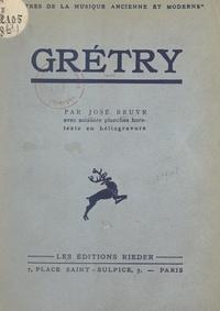 José Bruyr et André Cœuroy - Grétry - Avec 60 planches hors texte en héliogravure.