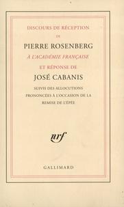 José Cabanis et Pierre Rosenberg - Discours de réception de Pierre Rosenberg à l'Académie française et réponse de José Cabanis - Suivis des allocutions prononcées à l'occasion de la remise de l'épé.