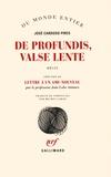 José Cardoso Pires et João Lobo Antunes - De profundis, Valse lente - Précédé de Lettre à un ami-nouveau.