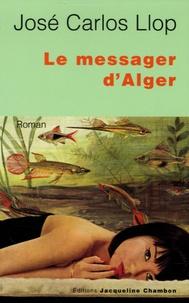 José Carlos Llop - Le messager d'Alger.