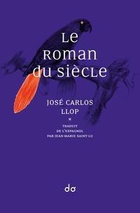 José Carlos Llop - Le Roman du siècle.