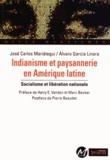 José Carlos Mariategui et Alvaro Garcia Linera - Indianisme et paysannerie en Amérique latine - Socialisme et libération nationale.
