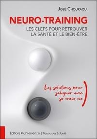 José Chouraqui - Neuro-Training, les clefs pour retrouver la santé et le bien-être - Les solutions pour s'aligner avec sa vraie vie.