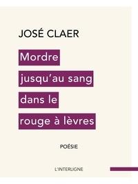 José Claer - Mordre jusqu'au sang dans le rouge à lèvres.