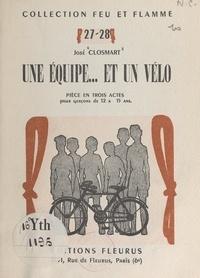 José Closmart et Louis Simon - Une équipe... et un vélo - Pièce en trois actes pour garçons de 12 à 15 ans.