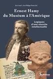 José Contel et Jean-Philippe Priotti - Ernest Hamy, du Muséum à l'Amérique - Logiques d'une réussite intellectuelle.