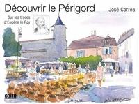 José Correa et Eugène Le Roy - Découvrir le Périgord - Sur les traces d'Eugène le Roy.