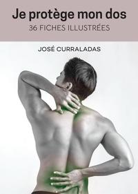 José Curraladas - Je protège mon dos - 36 fiches pratiques illustrées.
