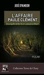 José d' Almeida - L'affaire Paule Clément, une enquête de Barres et Loubaud au Désert.