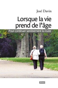 José Davin - Lorsque la vie prend de l'âge - Pour continuer sereinement la route.