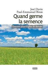 José Davin et Paul-Emmanuel Biron - Quand germe la semence - Chemins pour l'Eglise de demain.