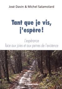 José Davin et Michel Salamolard - Tant que je vis, j'espère ! - L'espérance face aux joies et aux peines de l'existence.