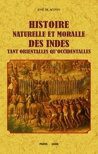 José de Acosta - Histoire naturelle et moralle des Indes tant orientalles qu'occidentalles.