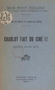 José de Bérys et Charles Pléau - Charlot fait du ciné !! - Saynète en un acte.