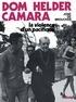 José De Broucker - Dom Helder Camara - La violence d'un pacifique.