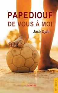 José Djati - Pape Diouf : de vous à moi.