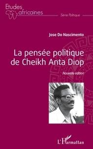 José Do Nascimento - La pensée politique de Cheikh Anta Diop.