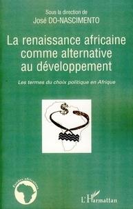 José Do-Nascimento - La renaissance africaine comme alternative au développement - Les termes du choix politique en Afrique.