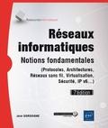 José Dordoigne - Réseaux informatiques - Notions fondamentales (protocoles, architectures, réseaux sans fil, virtualisation, sécurité, IPv6...).