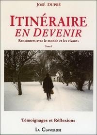 José Dupré - Itinéraire en devenir - Tome 1, Rencontres avec le monde et les vivants.