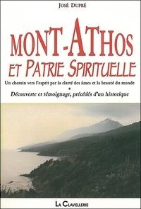 José Dupré - Mont-Athos et patrie spirituelle - Un chemin vers l'esprit par la clarté des âmes et la beauté du monde.
