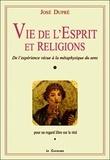 José Dupré - Vie de l'Esprit et des religions - De l'expérience vécue à la métaphysique du sens, pour un regard libre sur le réel.