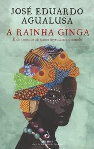 José Eduardo Agualusa - A rainha Ginga - E de como os africanos inventaram o mundo.