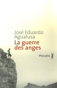 José Eduardo Agualusa - La guerre des anges.