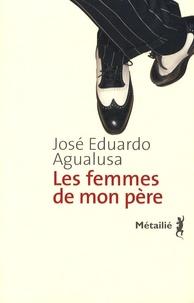 José Eduardo Agualusa - Les femmes de mon père.