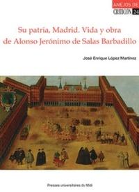 José Enrique López Martinez - Su patria, Madrid - Vida y obra de Alonso Jeronimo de Salas Barbadillo.