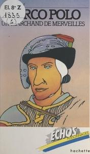 José Féron et Colline Faure-Poirée - Marco Polo - Un marchand de merveilles.
