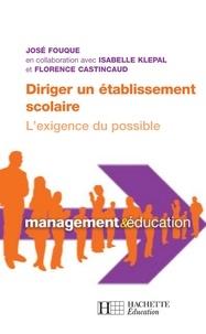 José Fouque et Florence Castincaud - Diriger un établissement scolaire : l'exigence du possible.
