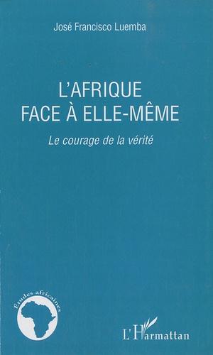 José Francisco Luemba - L'Afrique face à elle-même - Le courage de la vérité.