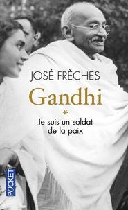 José Frèches - Gandhi - Tome 1, Je suis un soldat de la paix.